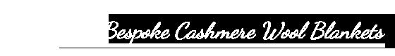 Bespoke Cashmere Wool Blankets